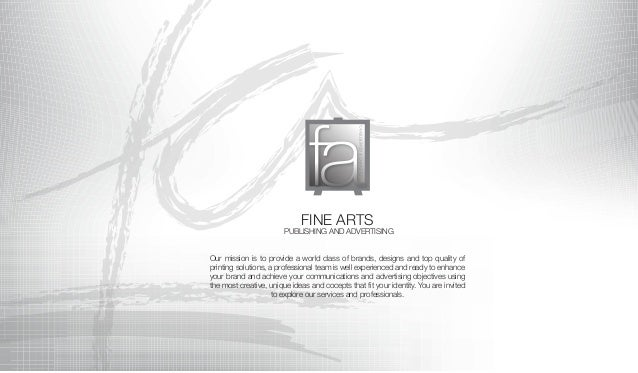 FINE ARTS PUBLISHING AND ADVERTISING Our mission is to provide a world class of brands, designs and top quality of printin...