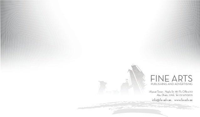 FINE ARTSPUBLISHING AND ADVERTISING Alyasat Tower , Najda St. 5th Flr, Office 30 Abu Dhabi, UAE, Tel: 02 6710205 info@fa-a...