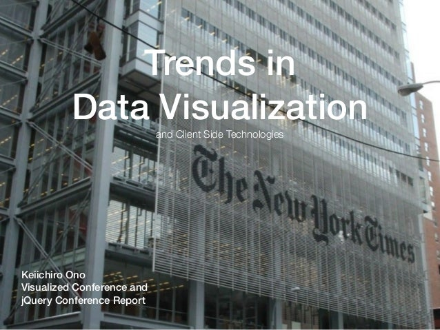 Trends in Data Visualization and Client Side Technologies Keiichiro Ono Visualized Conference and jQuery Conference Report