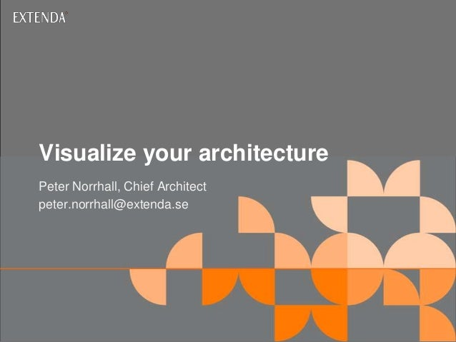 Visualize your architecturePeter Norrhall, Chief Architectpeter.norrhall@extenda.se