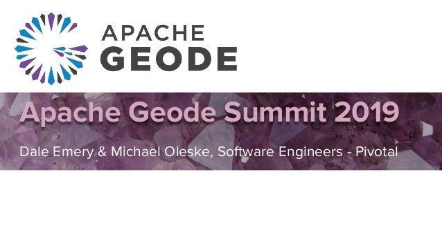 Apache Geode Summit 2019 Dale Emery & Michael Oleske, Software Engineers - Pivotal