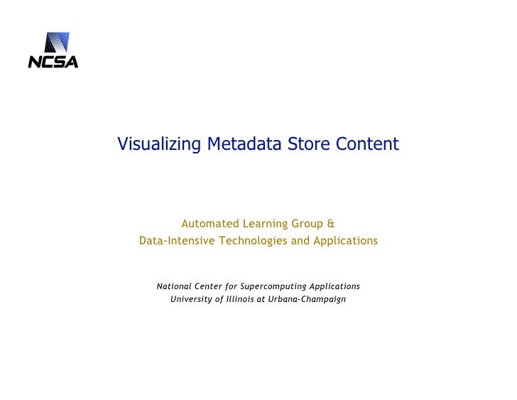 Visualizing Metadata Store Content              Automated Learning Group &   Data-Intensive Technologies and Applications ...