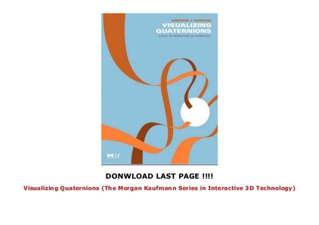 Visualizing Quaternions (The Morgan Kaufmann Series in