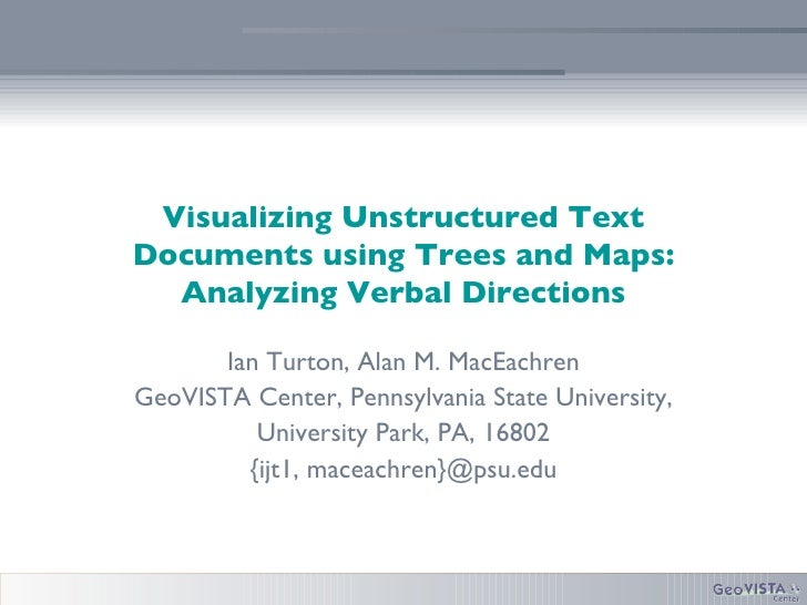 Visualizing Unstructured Text Documents using Trees and Maps: Analyzing Verbal Directions Ian Turton, Alan M. MacEachren G...
