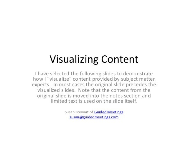 "Visualizing Content I have selected the following slides to demonstrate how I ""visualize"" content provided by subject matt..."