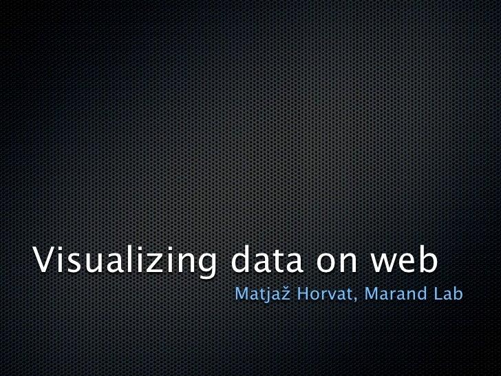 Visualizing data on web            Matjaž Horvat, Marand Lab