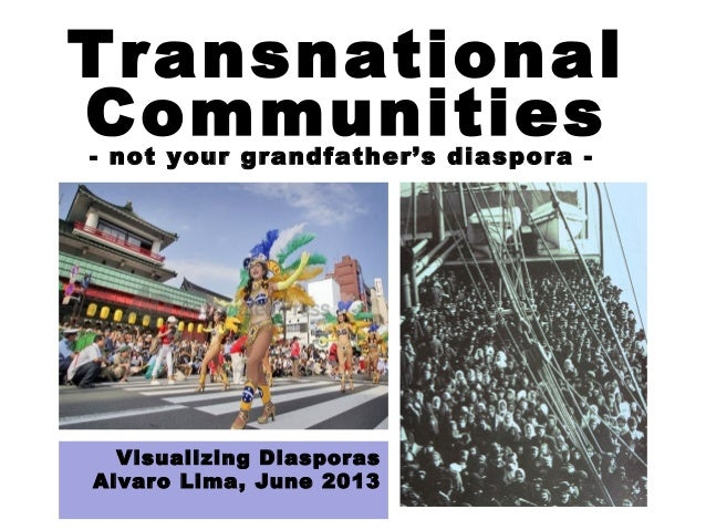 Visualizing Diasporas Alvaro Lima, June 2013 Transnational Communities- not your grandfather's diaspora -