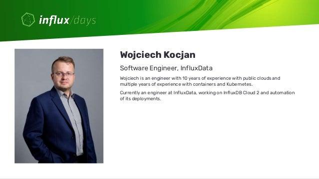 Rick Spencer & Wojciech Kocjan [InfluxData]   Visualizing InfluxDB 2.0 Dashboards   InfluxDays Virtual Experience NA 2020 Slide 3