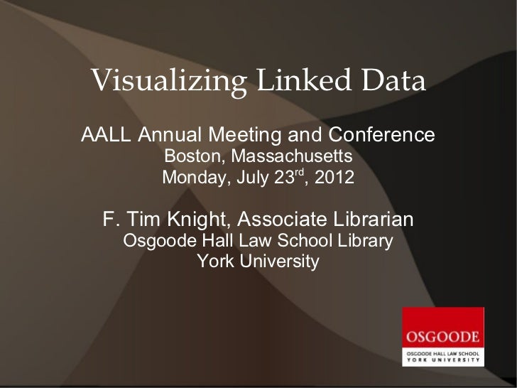 Visualizing Linked DataAALL Annual Meeting and Conference        Boston, Massachusetts        Monday, July 23rd, 2012  F. ...
