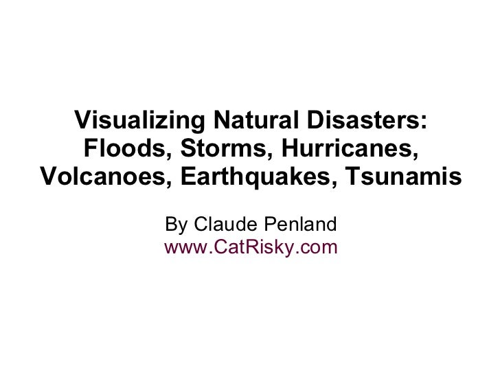 Visualizing Natural Disasters: Floods, Storms, Hurricanes, Volcanoes, Earthquakes, Tsunamis By Claude Penland www.CatRisky...
