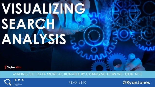#SMX #31C @RyanJones MAKING SEO DATA MORE ACTIONABLE BY CHANGING HOW WE LOOK AT IT VISUALIZING SEARCH ANALYSIS