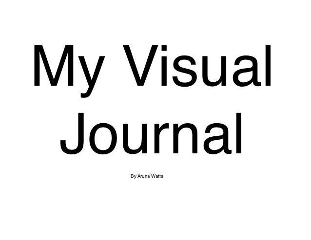 My Visual Journal   By Aruna Watts