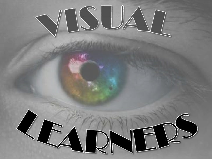 VISUAL <br />LEARNERS<br />