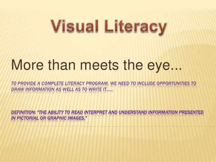 Visual Literacy<br />More than meets the eye...<br />To provide a complete Literacy program, we need to include opportunit...