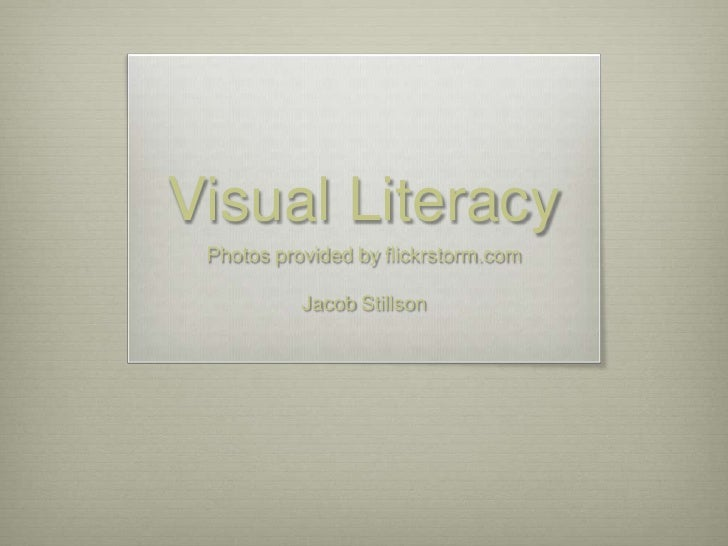 Visual Literacy<br />Photos provided by flickrstorm.com<br />Jacob Stillson<br />