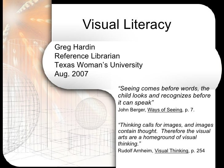 """Visual Literacy """" Seeing comes before words, the child looks and recognizes before it can speak""""  John Berger,  Ways of Se..."""