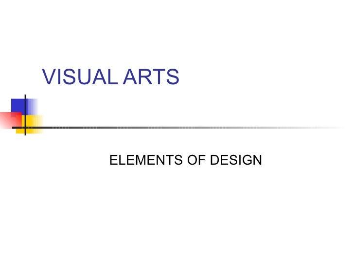 VISUAL ARTS <ul><ul><li>ELEMENTS OF DESIGN </li></ul></ul>