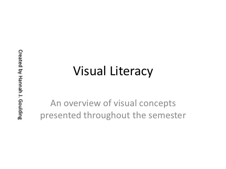 Visual Literacy <br />An overview of visual concepts presented throughout the semester<br />Created by Hannah J. Goulding<...