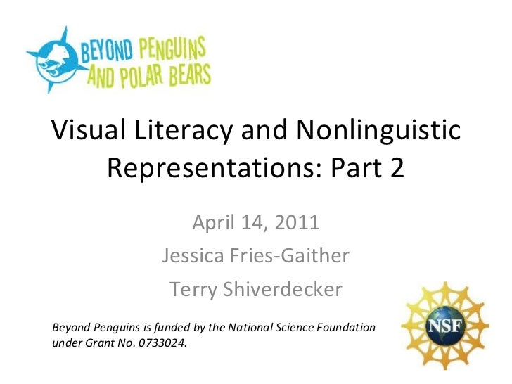 Visual Literacy and Nonlinguistic Representations: Part 2 April 14, 2011 Jessica Fries-Gaither Terry Shiverdecker Beyond P...