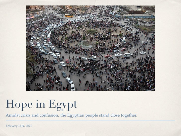 Hope in EgyptAmidst crisis and confusion, the Egyptian people stand close together.February 14th, 2011