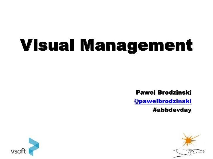 Visual Management           Pawel Brodzinski           @pawelbrodzinski               #abbdevday