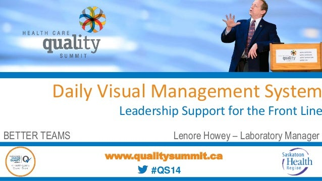 Daily Visual Management System Leadership Support for the Front Line Lenore Howey – Laboratory Manager www.qualitysummit.c...