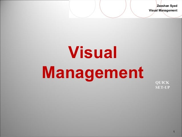 Zeeshan Syed  Visual Management  1  QUICK  SET-UP  Visual  Management