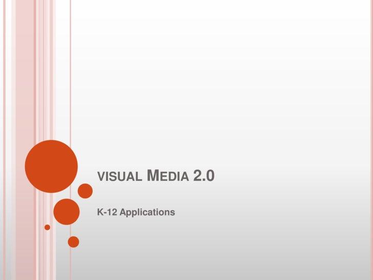 visual Media 2.0<br />K-12 Applications<br />