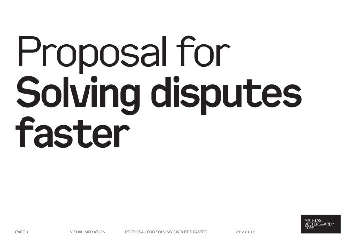 Proposal forSolving disputesfasterPage 1   visual Mediation   ProPosal for solving disPutes faster   2012-01-02