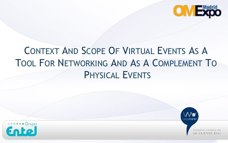 CONTEXT AND SCOPE OF VIRTUAL EVENTS AS ATOOL FOR NETWORKING AND AS A COMPLEMENT TO               PHYSICAL EVENTS