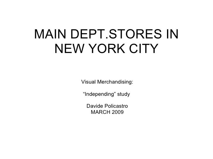 """MAIN DEPT.STORES IN NEW YORK CITY Visual Merchandising: """" Independing"""" study  Davide Policastro MARCH 2009"""