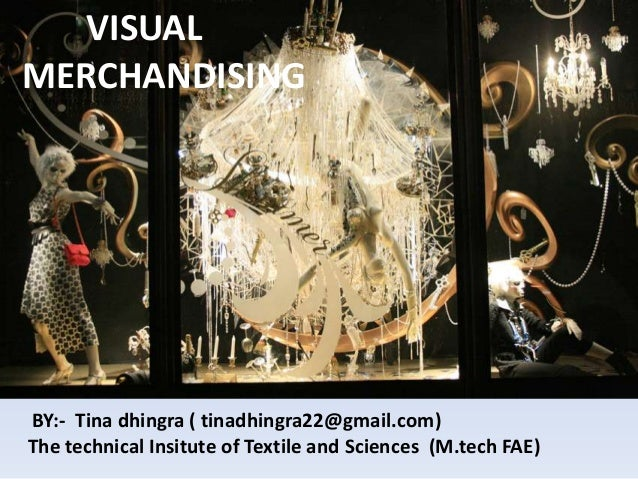 VISUALMERCHANDISINGBY:- Tina dhingra ( tinadhingra22@gmail.com)The technical Insitute of Textile and Sciences (M.tech FAE)