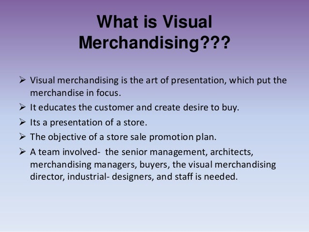 In visual merchandising, the products being sold are typically displayed in such as way as to attract consumers from the intended market by drawing attention to the product's best features and benefits.