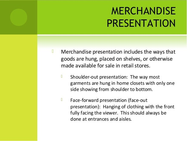 presentation on visual merchandising Champion should exercise critical thinking and independent judgment and discretion to drive sales through merchandising and visual presentation accountable for all planning, mapping and execution of merchandise and fixture placement ensures store is compliant with daily cleaning according to the.