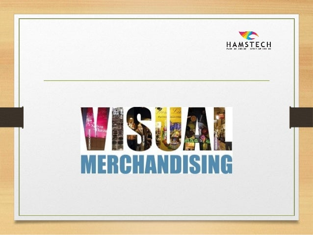VISUAL MEANING Relating to the sense of sight. MERCHANDISING MEANING Merchandising is a marketing practice in which the br...