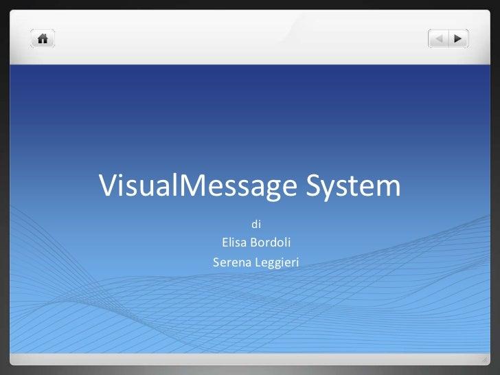 VisualMessage System             di        Elisa Bordoli       Serena Leggieri