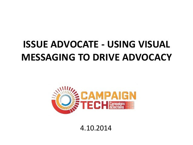 ISSUE ADVOCATE - USING VISUAL MESSAGING TO DRIVE ADVOCACY 4.10.2014