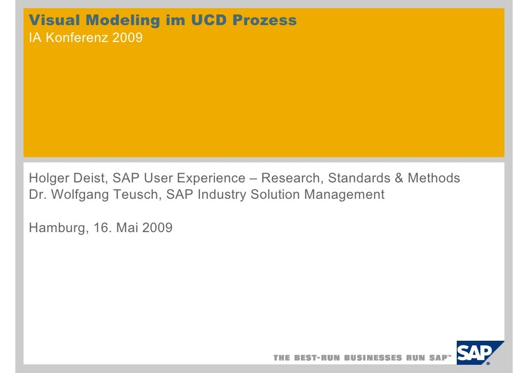 Visual Modeling im UCD Prozess IA Konferenz 2009     Holger Deist, SAP User Experience – Research, Standards & Methods Dr....