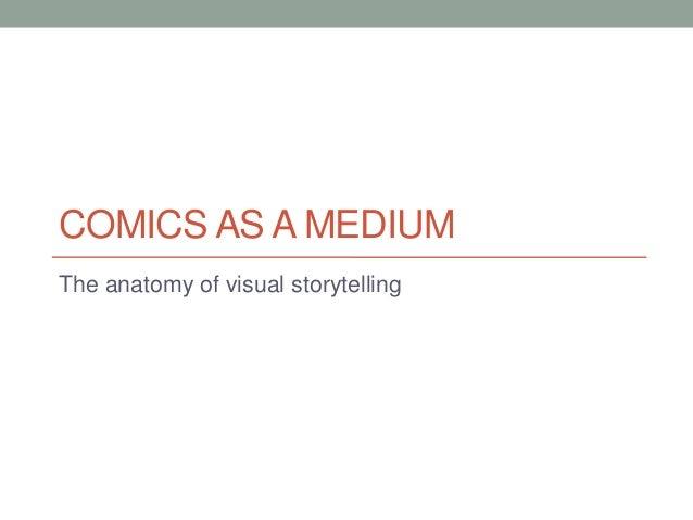 COMICS AS A MEDIUMThe anatomy of visual storytelling