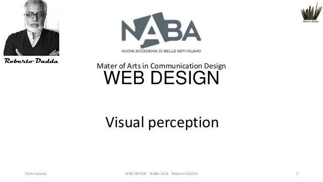 Mater of Arts in Communication Design  WEB DESIGN Visual perception  Titolo lezione  WEB DESIGN NABA 2014 Roberto DADDA  1