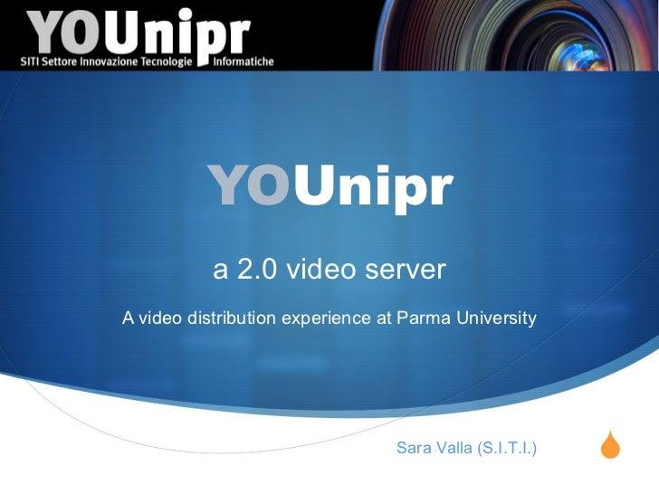 YO Unipr a 2.0 video server A video distribution experience at Parma University Sara Valla (S.I.T.I.)