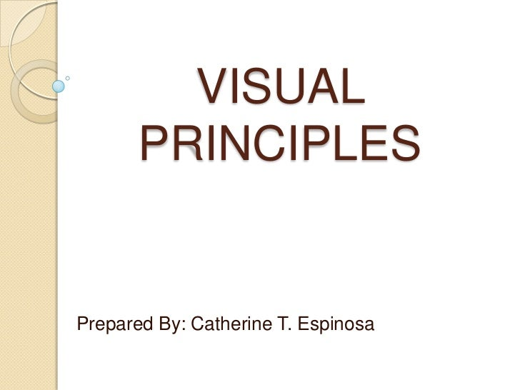 VISUAL PRINCIPLES<br />Prepared By: Catherine T. Espinosa<br />