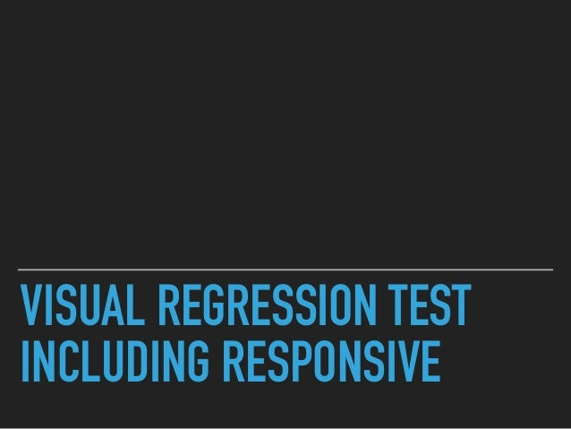 VISUAL REGRESSION TEST INCLUDING RESPONSIVE
