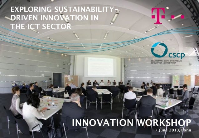 INNOVATION WORKSHOP 7 June 2013, Bonn EXPLORING SUSTAINABILITY- DRIVEN INNOVATION IN  THE ICT SECTOR