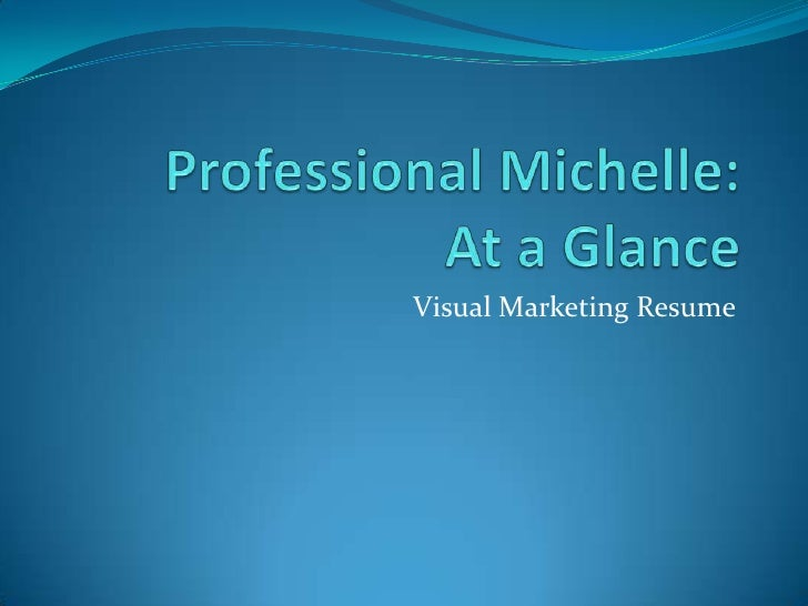 Professional Michelle:      At a Glance <br />Visual Marketing Resume <br />