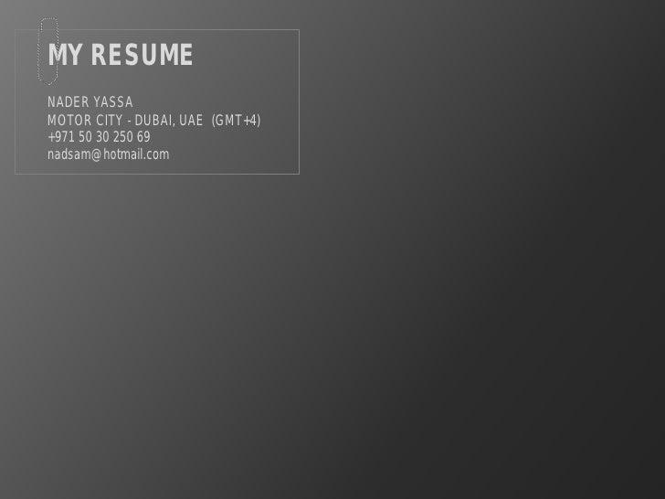 MY RESUME NADER YASSA MOTOR CITY - DUBAI, UAE (GMT+4) +971 50 30 250 69 nadsam@hotmail.com