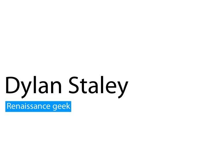 Dylan StaleyRenaissance geek