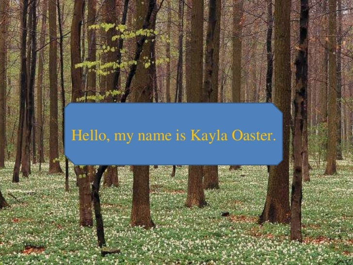Hello, my name is Kayla Oaster.<br />