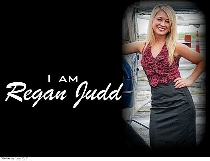 I am  Regan JuddWednesday, July 27, 2011