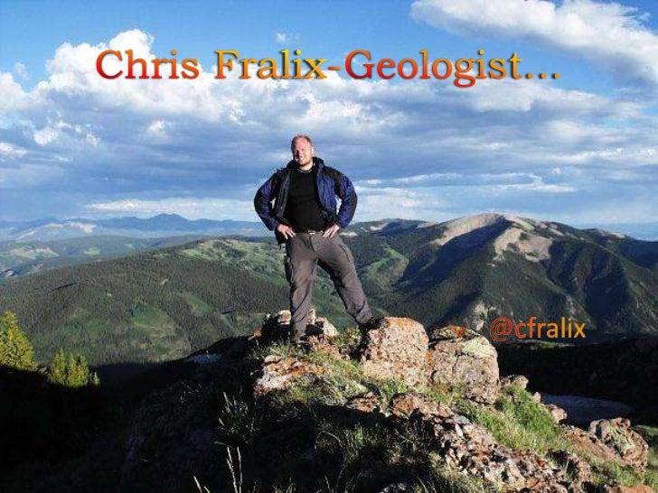 Chris Fralix-Geologist…<br />@cfralix<br />